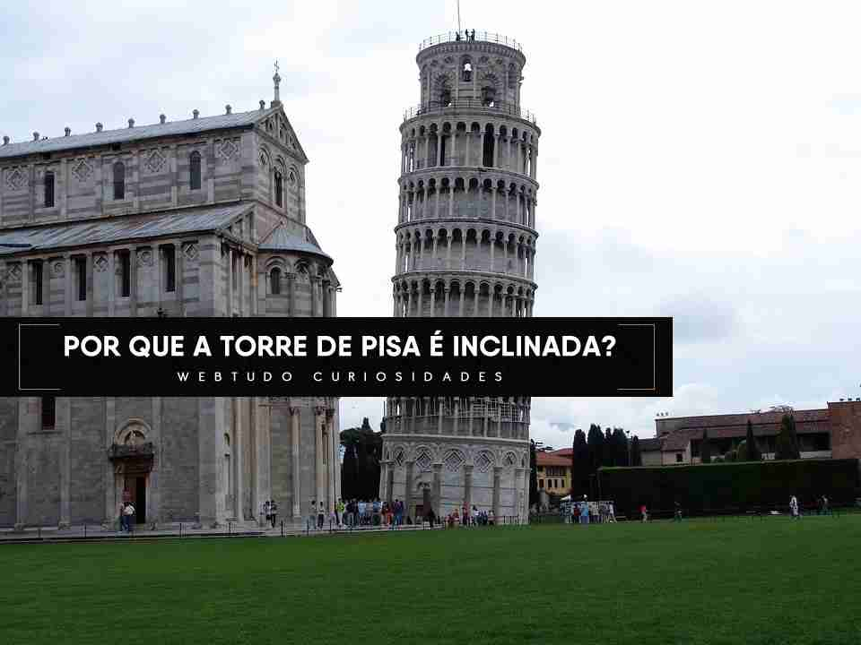foto de Por que a Torre de Pisa é inclinada? Webtudo Curiosidades